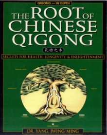 The Root of Chinese Qigong : Secrets of Health, Longevity, & Enlightenment, Paperback / softback Book