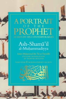 A Portrait of a Prophet : As Seen by His Contemporaries. Ash-Shama 'il al-Muhammadiyya, Paperback Book