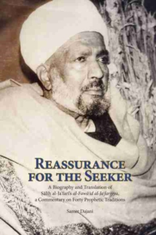Reassurance for the Seeker : A Biography and Translation of Salih al-Jafari's al-Fawaid al-Ja fairyya, a commentary on Forty Prophetic Traditions, Paperback Book