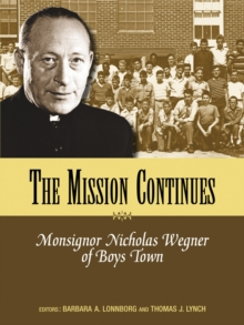 Mission Continues : Monsignor Nicholas Wegner of Boys Town, Paperback Book