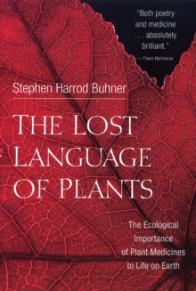 The Lost Language of Plants : The Ecological Importance of Plant Medicine to Life on Earth, Paperback Book