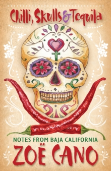 Chilli, Skulls & Tequila : Notes from Baja California, Paperback Book