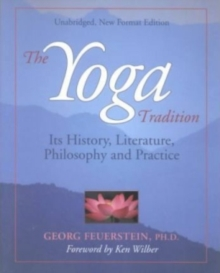 The Yoga Tradition : its History, Literature, Philosophy and Practice, Paperback / softback Book