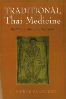 Traditional Thai Medicine : Buddhism, Animism, Ayurveda, Paperback / softback Book