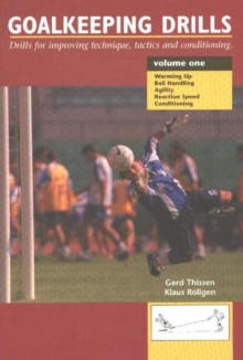 Goalkeeping Drills, Volume One : Drills for Improving Technique, Tactics & Conditioning, Paperback / softback Book