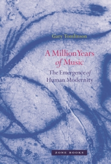 A Million Years of Music : The Emergence of Human Modernity, Paperback / softback Book