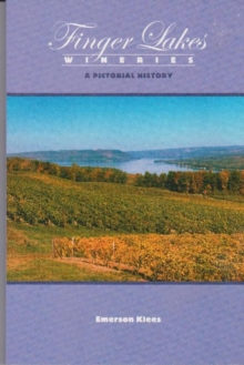 Finger Lakes Wineries: A Pictorial History, Paperback Book