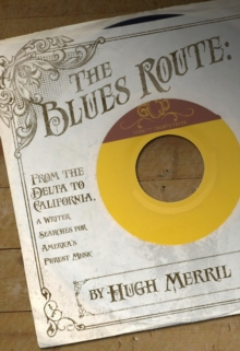 The Blues Route : From the Delta to California, a writer searches for America's purest music, EPUB eBook