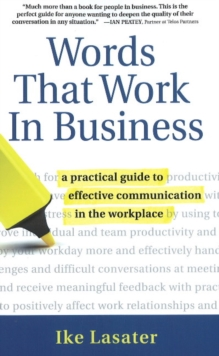 Words That Work in Business : A Practical Guide to Effective Communication in the Workplace, Paperback Book