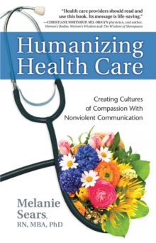 Humanizing Health Care : Creating Cultures of Compassion with Nonviolent Communication, Paperback Book