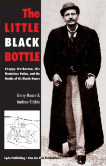 The Little Black Bottle : Choppy Warburton, the Question of Doping and the Death of His Bicycle Racers, Paperback Book