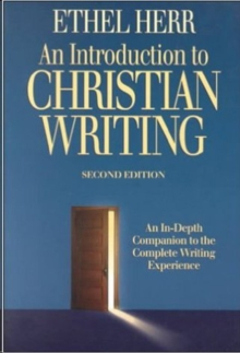 An Introduction to Christian Writing : An In-Depth Companion to the Christian Writing Experience, Paperback Book