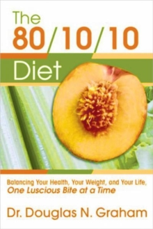 80/10/10 Diet : Balancing Your Health, Your Weight and Your Life - One Luscious Bite at a Time, Paperback / softback Book