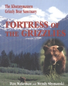 Fortress of the Grizzlies : The Khutzeymateen Grizzly Bear Sanctuary, Paperback / softback Book