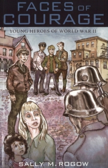 Faces of Courage : Young Heroes of World War II, Paperback Book