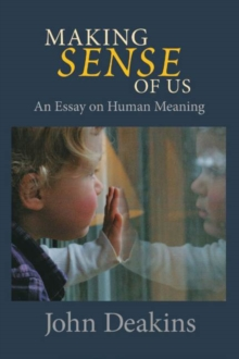 Making Sense of Us : An Essay on Human Meaning, Paperback Book