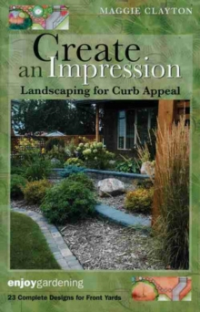Create an Impression : Landscaping for Curb Appeal, Paperback Book