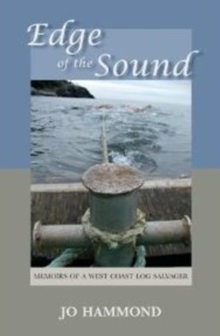 Edge of the Sound : Memoirs of a West Coast Log Salvager, Paperback Book