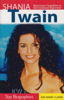 Shania Twain : Hometown Canadian to International Superstar, Paperback Book