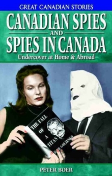 Canadian Spies and Spies in Canada : Undercover at Home & Abroad, Paperback Book