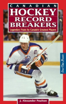 Canadian Hockey Record Breakers : Legendary Feats by Canada's Greatest Players, Paperback Book