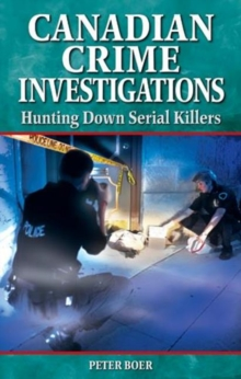 Canadian Crime Investigations : Hunting Down Serial Killers, Paperback Book