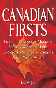 Canadian Firsts : Inventions, Sports, Medicine, Space, Women's Rights, Explorers, Science, Research, Arts, World Affairs, Paperback Book
