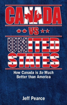 Canada vs United States : How Canada is So Much Better Than America, Paperback Book