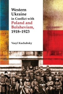 Western Ukraine in Conflict with Poland and Bolshevism, 1918-1920, Paperback Book