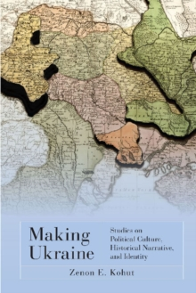 Making Ukraine : Studies on Political Culture, Historical Narrative, and Identity, Paperback Book