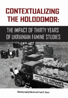 Contextualizing the Holodomor : The Impact of Thirty Years of Ukrainian Famine Studies, Paperback Book