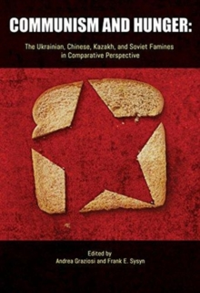 Communism and Hunger : The Ukrainian, Chinese, Kazakh, and Soviet Famines in Comparative Perspective, Paperback / softback Book