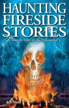 Haunting Fireside Stories : Ghostly Tales of the Paranormal, Paperback Book