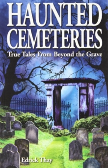 Haunted Cemeteries : True Tales from Beyond the Grave, Paperback Book