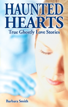 Haunted Hearts : True Ghostly Love Stories, Paperback / softback Book