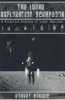 The Lunar Exploration Scrapbook : A Pictorial History of Lunar Vehicles, Paperback Book