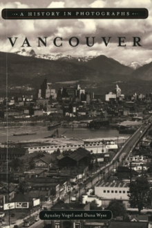 Vancouver : A History in Photographs, Paperback / softback Book
