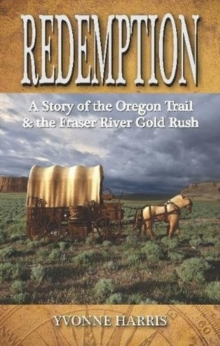 Redemption : A Story of the Oregon Trail & the Fraser River Gold Rush, Paperback Book