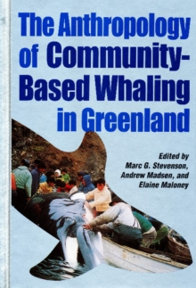 The Anthropology of Community-Based Whaling in Greenland : A Collection of Papers Submitted to the International Whaling Commission, Hardback Book