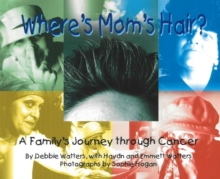 Where's Mom's Hair : A Family's Journey Through Cancer, Paperback Book