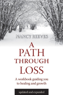 A Path Through Loss : A Guide to Writing Your Healing and Growth, Paperback Book