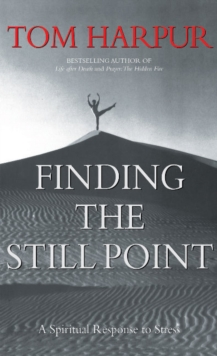 Finding the Still Point : A Spiritual Response to Stress, Hardback Book