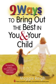 9 Ways to Bring Out the Best In You and Your Child, Hardback Book