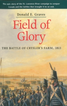 Field of Glory : The Battle of Crysler's Farm, 1813, Paperback / softback Book
