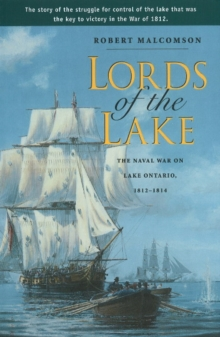 Lords of the Lake : The Naval War on Lake Ontario, 1812-1814, Paperback Book