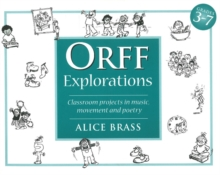Orff Explorations : Classroom Projects in Music, Movement & Poetry, Spiral bound Book