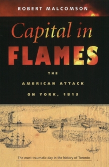 Capital in Flames : The American Attack on York, 1813, Hardback Book