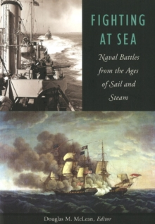 Fighting at Sea : Naval Battles from the Ages of Sail & Steam, Paperback / softback Book