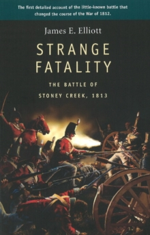 Strange Fatality : The Battle of Stoney Creek, 1813, Paperback Book