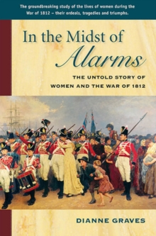 In the Midst of Alarms : The Untold Story of Women & the War of 1812, Paperback Book